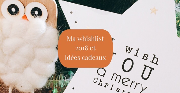 Wishlist Noël 2018 et idées cadeaux