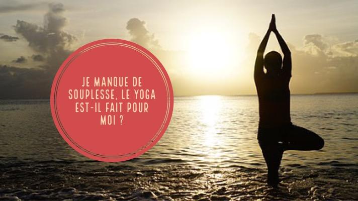 Je manque de souplesse, le yoga est-il fait pour moi ?