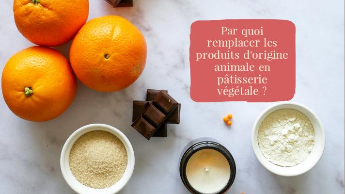 Par quoi remplacer les produits d'origine animale en pâtisserie végétale ?
